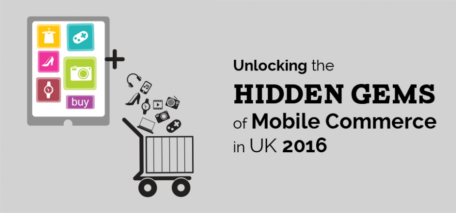 Unlocking the Hidden Gems of Mobile Commerce in UK 2016