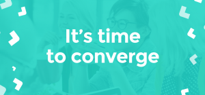 It's time to converge…