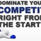 Dominate Your Competition…Right From The Start